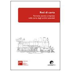 Reti di carta. Ferrovie, tecnici e imprese nelle carte degli archivi aziendali