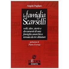 La famiglia Scarselli. Volti, idee, storie e documenti di una famiglia anarchica temuta da tre dittature