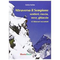 Attraverso il Sempione. Sentieri, roccia, neve, ghiaccio. 63 itinerari raccontati