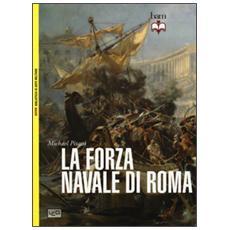La forza navale di Roma: Le navi da guerra di Roma-Le flotte di Roma