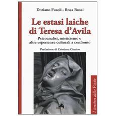 Le estasi laiche di Teresa d'Avila. Psicoanalisi, misticismo e altre esperienze culturali a confronto
