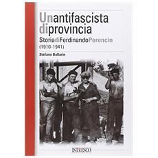 Un antifascista di provincia. Storia di Ferdinando Perencin (1910-1941)