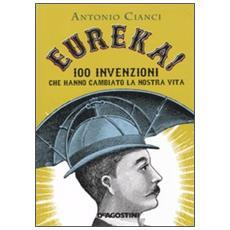 Eureka! 100 invenzioni che hanno cambiato la nostra vita