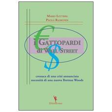 I gattopardi di wall Street. Cronaca di una crisi annunciata. Necessità di una nuova Bretton Woods