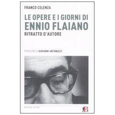 Le opere e i giorni di Ennio Flaiano. Ritratto d'autore