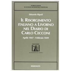 Risorgimento italiano a Livorno nel diario di Carlo Cecconi (aprile 1847-febbraio 1849) (Il)