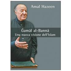 Gamal al-Banna. Una nuova visione dell'Islam