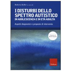 I disturbi dello spettro autistico in adolescenza e in età adulta. Aspetti diagnostici e proposte di intervento