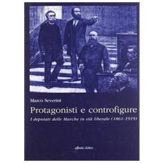 Protagonisti e controfigure. I deputati delle Marche in età liberale (1861-1919)