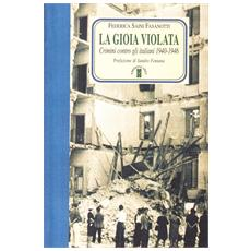 La gioia violata. Crimini contro gli italiani 1940-1946