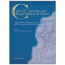 Carte di terra per una repubblica di mare. Saggi introduttivi all'inventario on line dei fondi cartografici