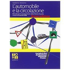 L'automobile e la circolazione. Manuale per il conseguimento delle patenti di guida categorie A1-A2-A-B1-BE