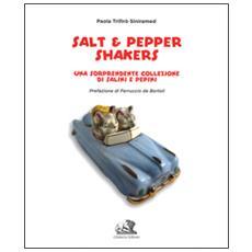 Salt & pepper shakers. Una sorprendente collezione di salini e pepini. Ediz. italiana e inglese