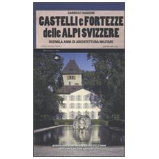 Castelli e fortezze delle Alpi Svizzere. Duemila anni di architettura militare