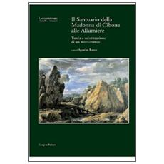 Santuario della Madonna di Cibona alle Allumiere. Con CD-ROM (Il)