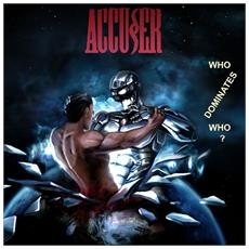Accuser - Who Dominates Who (2 Cd)