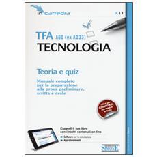 TFA A60 (ex A033) . Tecnologia. Teoria e quiz. Manuale completo per la preparazione alla prova preliminare, scritta e orale. Con software di simulazione