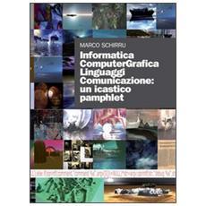 Informatica computergrafica. Linguaggi comunicazione: un icastico pamphlet. Con DVD