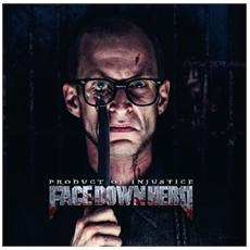 Face Down Hero - Product Of Injustice