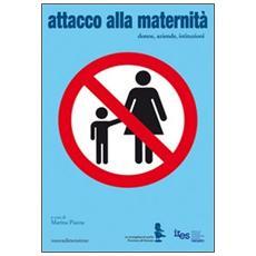 Attacco alla maternità. Donne, aziende, istituzioni