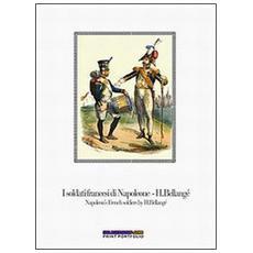 I soldati francesi di Napoleone H. Bellangé-Napoleon's french soldiers by H. Bellangé. Con quindici stampe