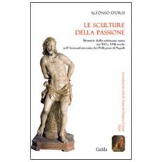 Le sculture della passione. Memorie della settimana santa tra XVI e XVII secolo nell'Arciconfraternita dei Pellegrini di Napoli