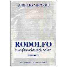 Rodolfo. L'infanzia del mito