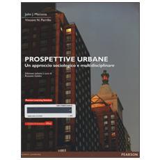 Prospettive urbane. Un approccio sociologico e multidisciplinare. Con eText. Con espansione online