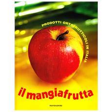 Mangiafrutta. Tutta la frutta e la verdura del mercato italiano