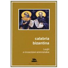 Calabria bizantina. Luoghi e circoscrizioni amministrative