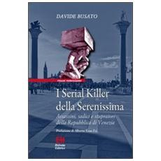 I serial killer della Serenissima. Assassini, sadici e stupratori della Repubblica di Venezia