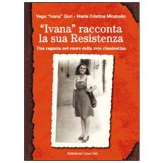 «Ivana» racconta la sua Resistenza. Una ragazza nel cuore della rete clandestina