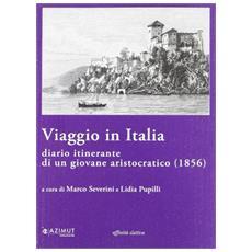 Viaggio in Italia. Diario itinerante di un giovane aristocratico (1856)
