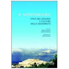 Il Mediterraneo. Etica del dialogo e cultura della solidarietà