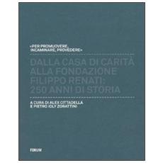 Dalla casa di carità alla fondazione «Filippo Renati». 250 anni di storia