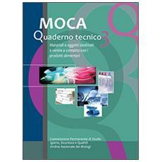 MOCA. Quaderno tecnico. Materiali e oggetti destinati a venire a contatto con i prodotti alimentari. Vol. 3