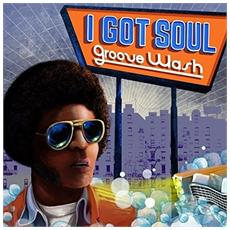I Got Soul - Groove Wash