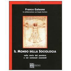 Il mondo della sociologia. Nella storia del pensiero e nei contenuti essenziali