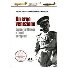 Un eroe veneziano. Umberto Klinger e i suoi aeroplani. Con CD-ROM: Documenti Ala Littoria