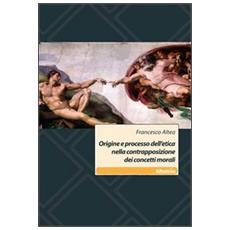 Origine e processo dell'etica nella contrapposizione dei concetti morali