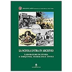 Scuola entra in archivio. Laboratori di storia a Tarquinia, Terracina e Tivoli. Con CD-ROM (La)