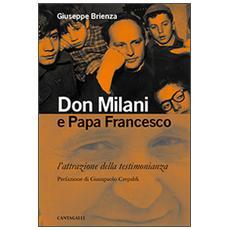 Don Milani e papa Francesco. L'attrazione della testimonianza L'attrazione della testimonianza