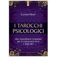 Tarocchi psicologici. Uno straordinario strumento per la conoscenza di s� e degli altri (I)