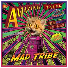 Mad Tribe - Amazing Tales From Outer