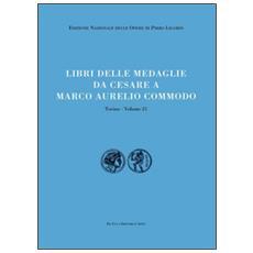 Libri delle antichità. Torino. Vol. 21: Libro delle medaglie da Cesare a Marco Aurelio Commodo.