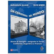 Da Cercenasco nel mondo. Storie di famiglie emigrate in Texas, California, Argentina e Francia. Con CD-ROM