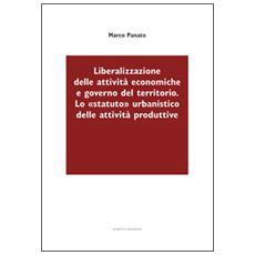 Liberalizzazione delle attività economiche e governo del territorio. Lo «statuto» urbanistico delle attività produttive