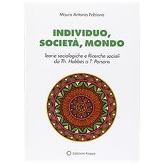 Individuo, società, mondo. Teorie sociologiche e ricerche sociali da Th. Hobbes ea T. Pearson