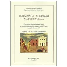 Tradizioni mitiche locali nell'epica greca. Convegno internazionale di studi in onore di Antonio Martina per i suoi 75 anni (Roma, 22-23 ottobre 2009)