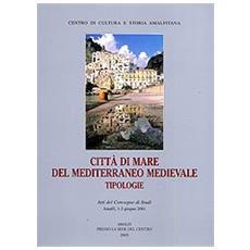 Città di mare del Mediterraneo medievale. Tipologie. Atti del convegno di studi (Amalfi, 1-3 giugno 2001)